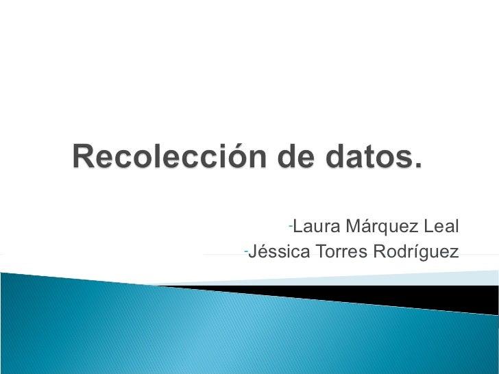 <ul><li>Laura Márquez Leal </li></ul><ul><li>Jéssica Torres Rodríguez </li></ul>