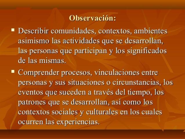 Observación:Observación:  Describir comunidades, contextos, ambientesDescribir comunidades, contextos, ambientes asimismo...