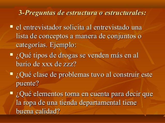 33-Preguntas de estructura o estructurales:-Preguntas de estructura o estructurales:  el entrevistador solicita al entrev...