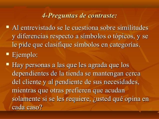 4-Preguntas de contraste:4-Preguntas de contraste:  Al entrevistado se le cuestiona sobre similitudesAl entrevistado se l...
