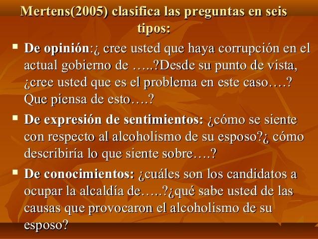 Mertens(2005) clasifica las preguntas en seisMertens(2005) clasifica las preguntas en seis tipos:tipos:  De opiniónDe opi...