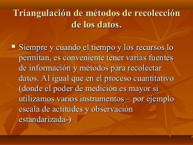 Triangulación de métodos de recolecciónTriangulación de métodos de recolección de los datos.de los datos.  Siempre y cuan...