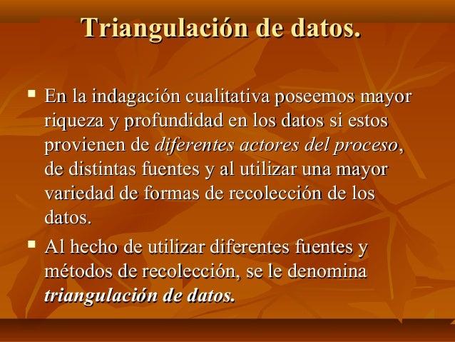 Triangulación de datos.Triangulación de datos.  En la indagación cualitativa poseemos mayorEn la indagación cualitativa p...