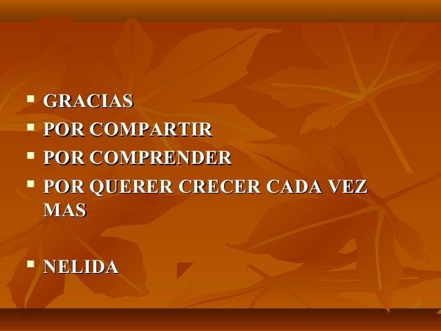  GRACIASGRACIAS  POR COMPARTIRPOR COMPARTIR  POR COMPRENDERPOR COMPRENDER  POR QUERER CRECER CADA VEZPOR QUERER CRECER...