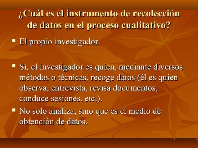 ¿Cuál es el instrumento de recolección¿Cuál es el instrumento de recolección de datos en el proceso cualitativo?de datos e...