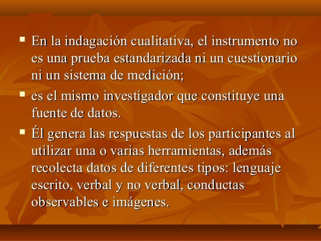  En la indagación cualitativa, el instrumento noEn la indagación cualitativa, el instrumento no es una prueba estandariza...