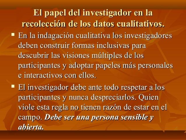 El papel del investigador en laEl papel del investigador en la recolección de los datos cualitativos.recolección de los da...