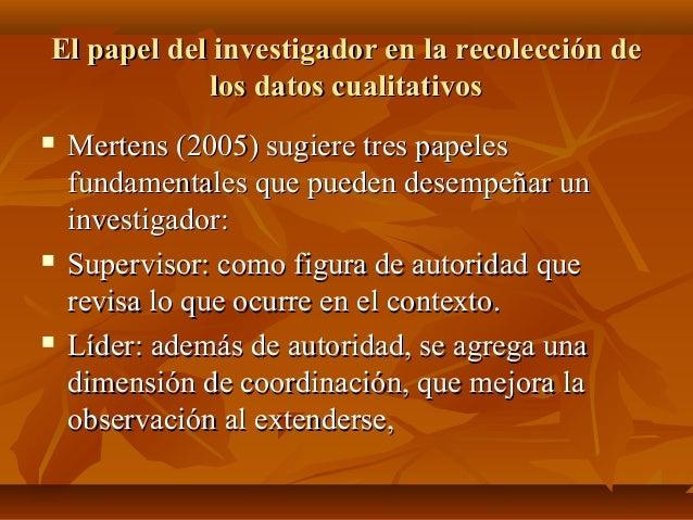 El papel del investigador en la recolección deEl papel del investigador en la recolección de los datos cualitativoslos dat...