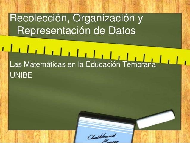 Recolección, Organización y Representación de Datos Las Matemáticas en la Educación Temprana UNIBE