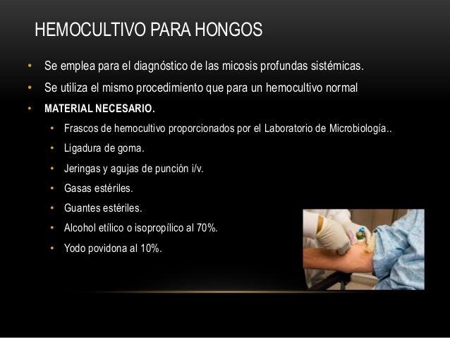• Se emplea para el diagnóstico de las micosis profundas sistémicas.• Se utiliza el mismo procedimiento que para un hemocu...