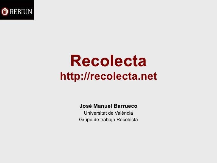 Recolecta http://recolecta.net José Manuel Barrueco Universitat de València Grupo de trabajo Recolecta