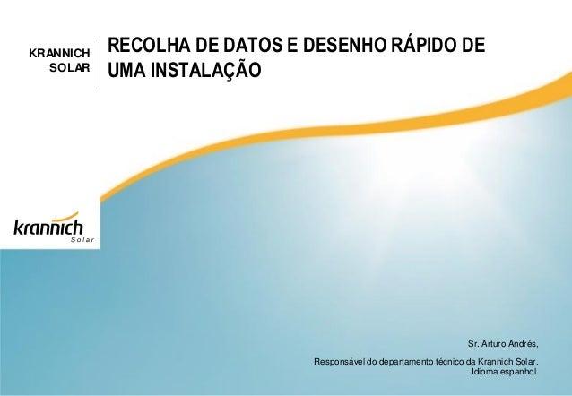 KRANNICH  SOLAR  RECOLHA DE DATOS E DESENHO RÁPIDO DE  UMA INSTALAÇÃO  Sr. Arturo Andrés,  Responsável do departamento téc...