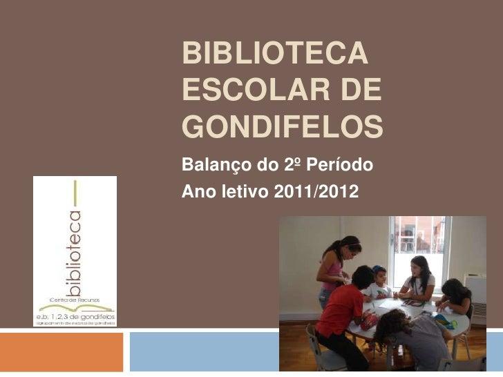 BIBLIOTECAESCOLAR DEGONDIFELOSBalanço do 2º PeríodoAno letivo 2011/2012