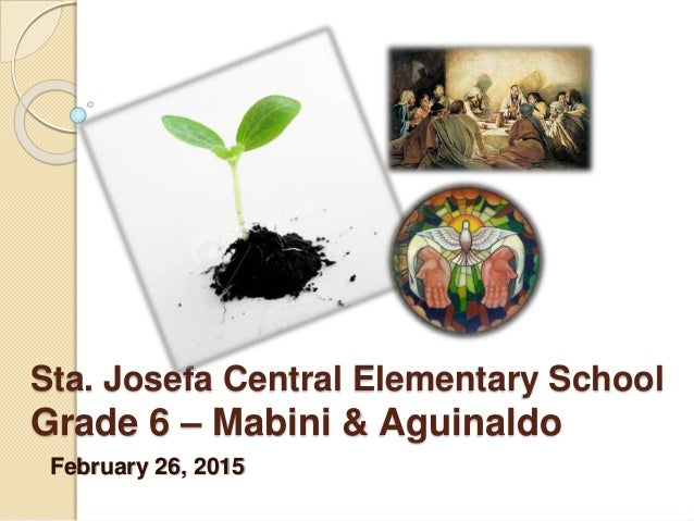 Sta. Josefa Central Elementary School Grade 6 – Mabini & Aguinaldo February 26, 2015