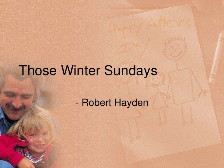 analysis robert hayden s those winter sundays Those winter sundays robert hayden , 1913 - 1980 sundays too my father got up early and put his clothes on in the blueblack cold, then with cracked hands that ached from labor in the weekday weather made banked fires blaze.