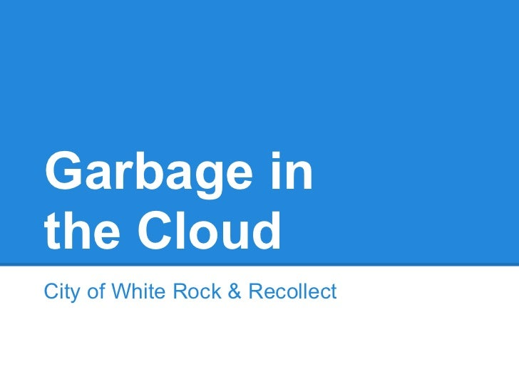 Garbage inthe CloudCity of White Rock & Recollect