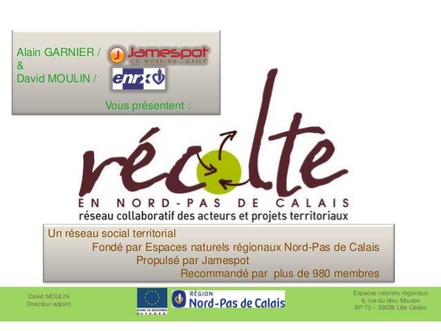 Espaces naturels régionaux 6, rue du bleu Mouton BP 73 – 59028 Lille Cedex David MOULIN Directeur-adjoint Un réseau social...