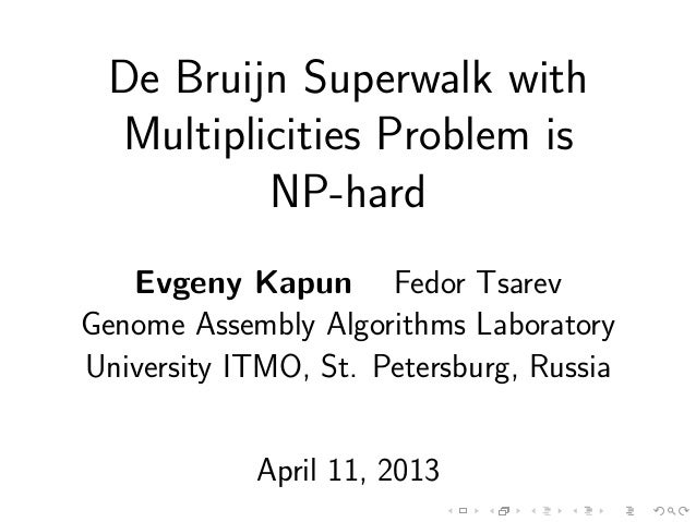 De Bruijn Superwalk with Multiplicities Problem is         NP-hard   Evgeny Kapun Fedor TsarevGenome Assembly Algorithms L...