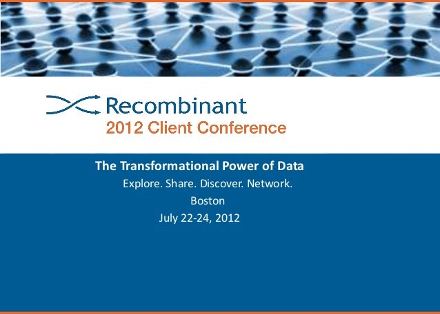 The Transformational Power of Data    Explore. Share. Discover. Network.                  Boston           July 22-24, 2012