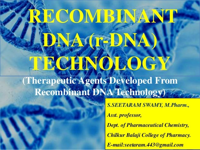 RECOMBINANT DNA (r-DNA) TECHNOLOGY (Therapeutic Agents Developed From Recombinant DNA Technology) S.SEETARAM SWAMY, M.Phar...