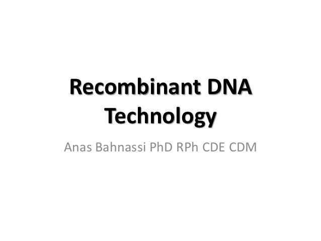 Recombinant DNA   TechnologyAnas Bahnassi PhD RPh CDE CDM