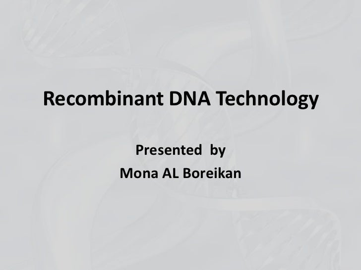 Recombinant DNA Technology        Presented by       Mona AL Boreikan