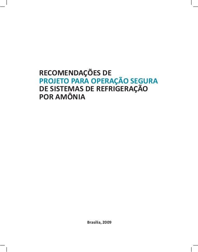 RECOMENDAÇÕES DE PROJETO PARA OPERAÇÃO SEGURA DE SISTEMAS DE REFRIGERAÇÃO POR AMÔNIA Brasília, 2009