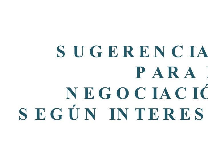 SUGERENCIAS  PARA LA  NEGOCIACIÓN  SEGÚN INTERESES