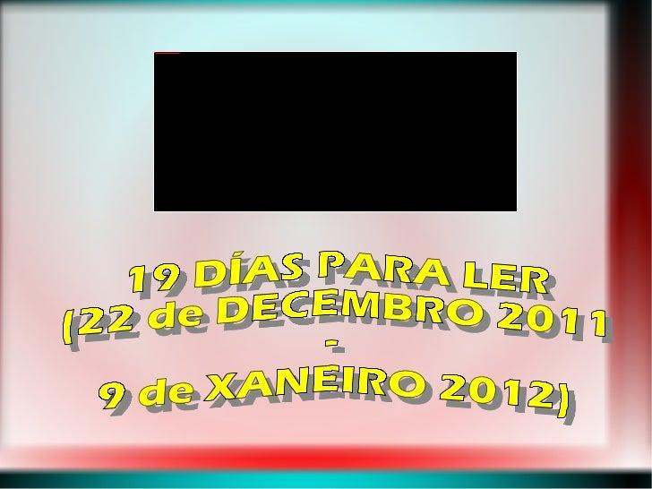 19 DÍAS PARA LER (22 de DECEMBRO 2011 - 9 de XANEIRO 2012)