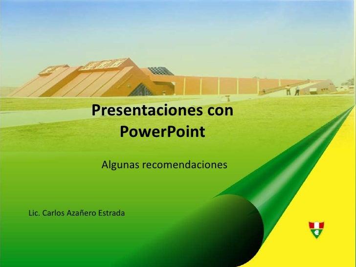 Presentaciones con PowerPoint<br />Algunas recomendaciones<br />Lic. Carlos Azañero Estrada<br />