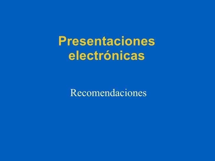 Presentaciones electrónicas Recomendaciones