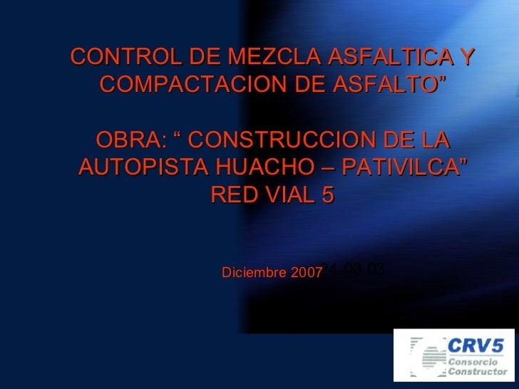 """24.03.03 CONTROL DE MEZCLA ASFALTICA Y COMPACTACION DE ASFALTO""""   OBRA: """" CONSTRUCCION DE LA AUTOPISTA HUACHO – PATIVILCA""""..."""