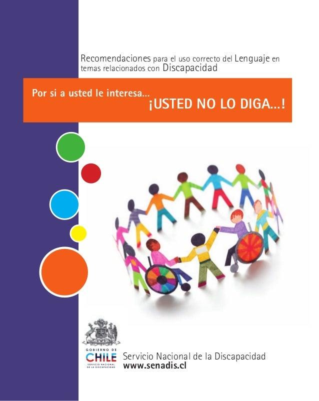 Servicio Nacional de la Discapacidad www.senadis.cl Recomendaciones para el uso correcto del Lenguaje en temas relacionado...