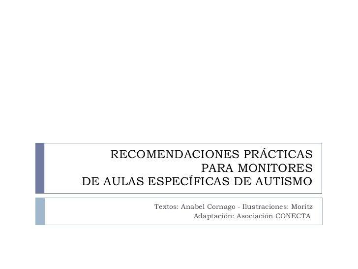 RECOMENDACIONES PRÁCTICAS PARA MONITORES DE AULAS ESPECÍFICAS DE AUTISMO Textos: Anabel Cornago - Ilustraciones: Moritz Ad...