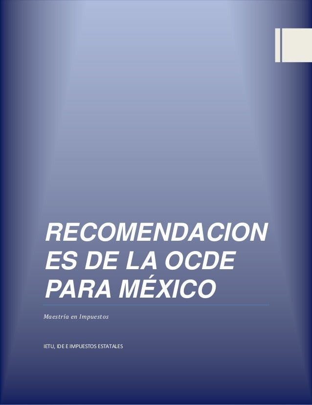 RECOMENDACIONES DE LA OCDEPARA MÉXICOMaestría en ImpuestosIETU, IDE E IMPUESTOS ESTATALES