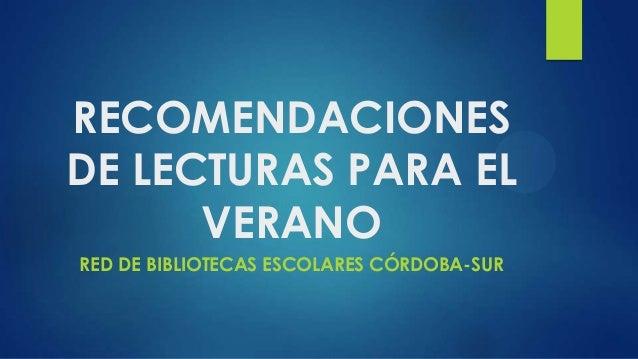 RECOMENDACIONESDE LECTURAS PARA ELVERANORED DE BIBLIOTECAS ESCOLARES CÓRDOBA-SUR
