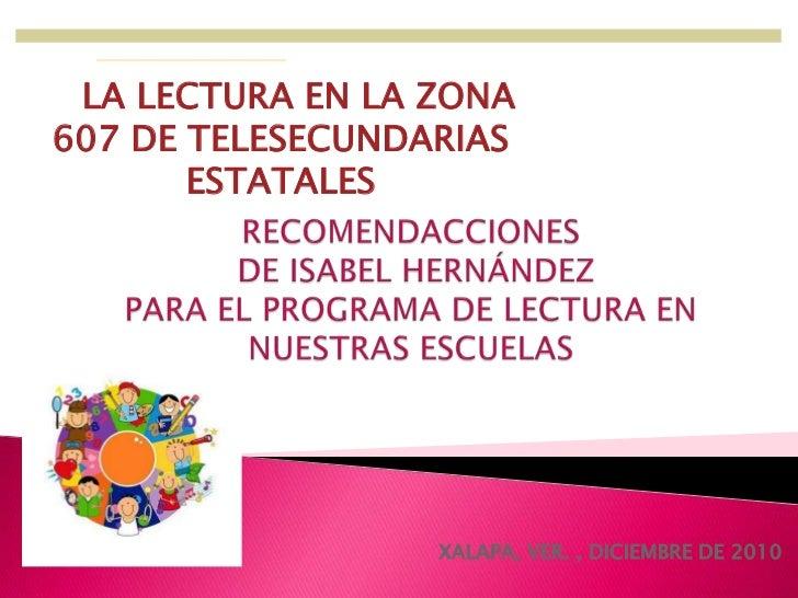 LA LECTURA EN LA ZONA 607 DE TELESECUNDARIAS ESTATALES<br />RECOMENDACCIONES DE ISABEL HERNÁNDEZPARA EL PROGRAMA DE LECTUR...