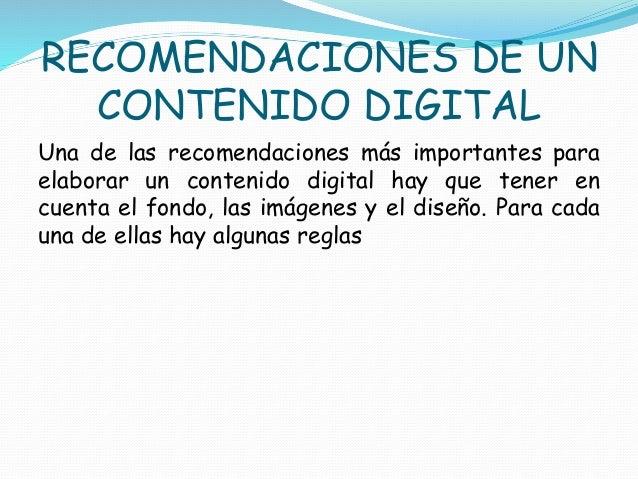 RECOMENDACIONES DE UN  CONTENIDO DIGITAL  Una de las recomendaciones más importantes para  elaborar un contenido digital h...