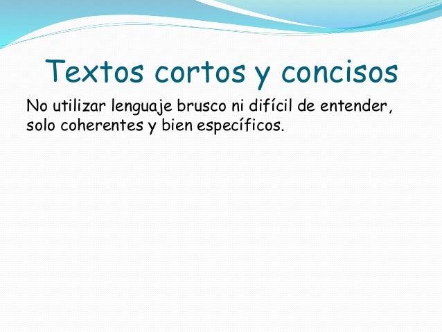 Textos cortos y concisos  No utilizar lenguaje brusco ni difícil de entender,  solo coherentes y bien específicos.
