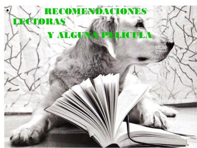 RECOMENDACIONES LECTORAS Y ALGUNA PELÍCULA  RECOMENDACIONES LECTORAS Y ALGUNA PELÍCULA