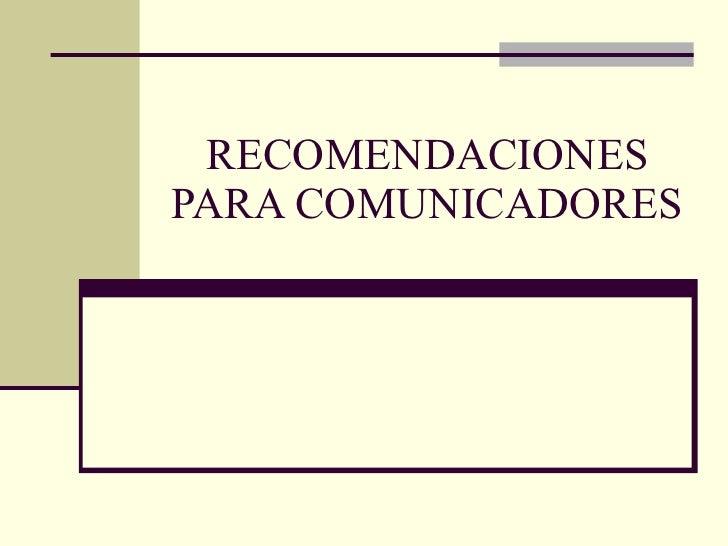 RECOMENDACIONES PARA COMUNICADORES