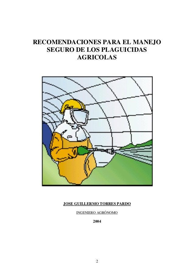 RECOMENDACIONES PARA EL MANEJO   SEGURO DE LOS PLAGUICIDAS          AGRICOLAS       JOSE GUILLERMO TORRES PARDO           ...
