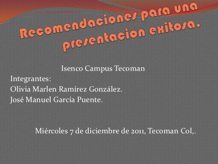 Isenco Campus TecomanIntegrantes:Olivia Marlen Ramírez González.José Manuel García Puente.      Miércoles 7 de diciembre d...