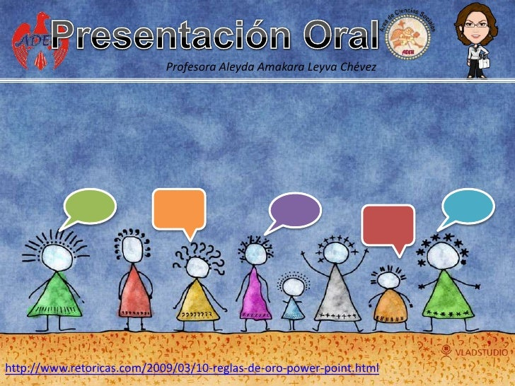 Presentación Oral<br />Profesora AleydaAmakaraLeyvaChévez<br />http://www.retoricas.com/2009/03/10-reglas-de-oro-power-poi...