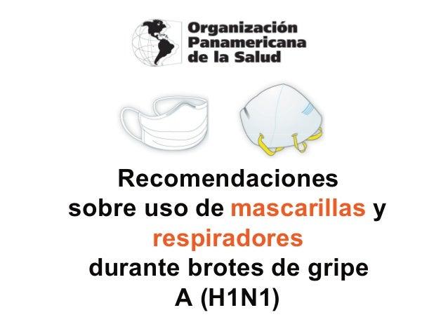 Recomendaciones sobre uso de mascarillas y respiradores durante brotes de gripe A (H1N1)