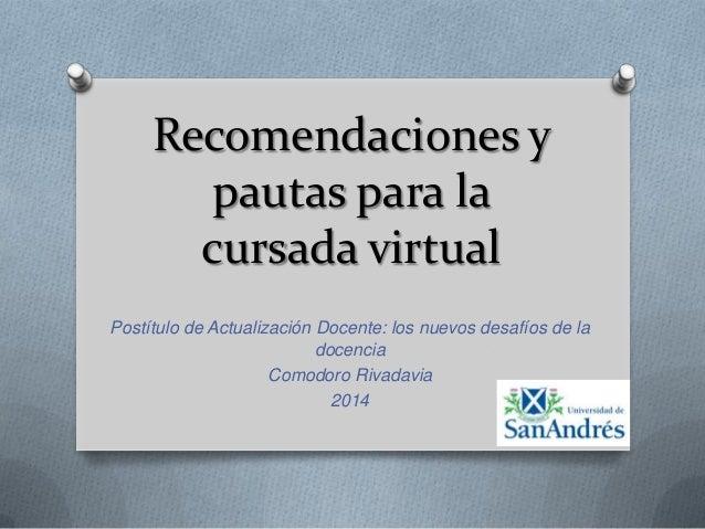 Recomendaciones y pautas para la cursada virtual Postítulo de Actualización Docente: los nuevos desafíos de la docencia Co...