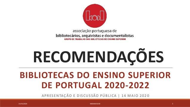 RECOMENDAÇÕES BIBLIOTECAS DO ENSINO SUPERIOR DE PORTUGAL 2020-2022 APRESENTAÇÃO E DISCUSSÃO PÚBLICA | 14 MAIO 2020 14/05/2...