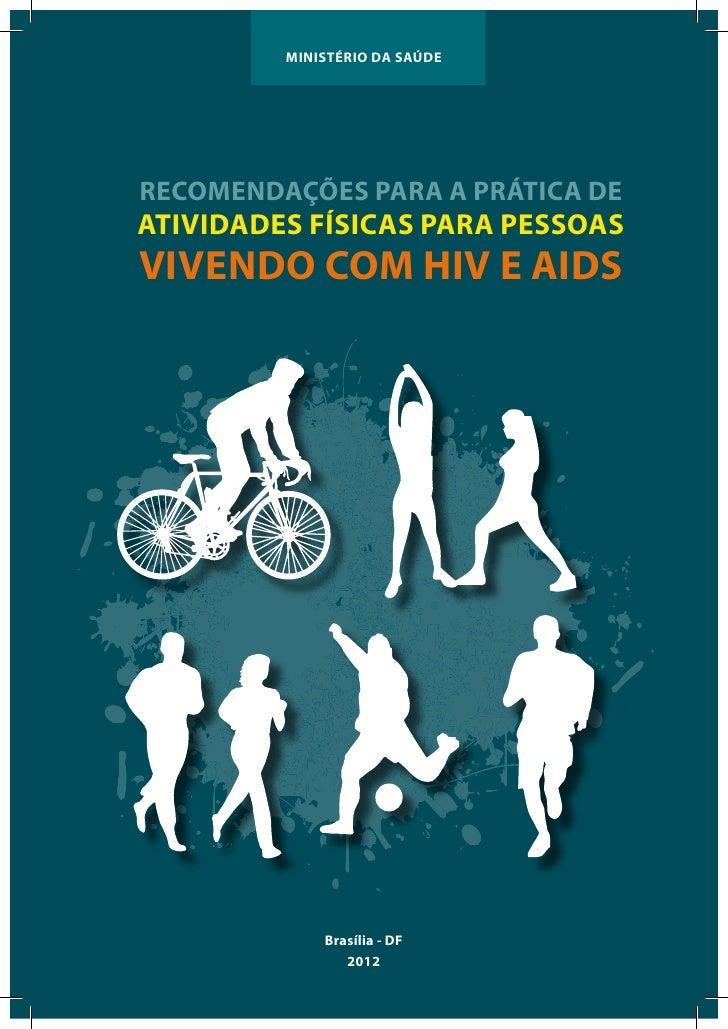 Ministério da SaúdeRECOMENDAÇÕES PARA A PRÁTICA DEATIVIDADES FÍSICAS PARA PESSOASVIVENDO COM HIV E AIDS             Brasíl...