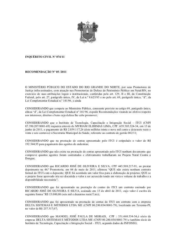 INQUÉRITO CIVIL Nº 074/11RECOMENDAÇÃO Nº 05 /2011O MINISTÉRIO PÚBLICO DO ESTADO DO RIO GRANDE DO NORTE, por seus Promotore...