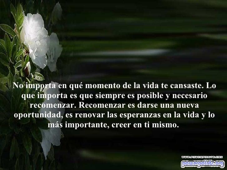 No importa en qué momento de la vida te cansaste. Lo que importa es que siempre es posible y necesario recomenzar. Recomen...